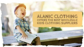 Alanic Clothing Offers The Best  Wholesale Kids Clothing Suppliers