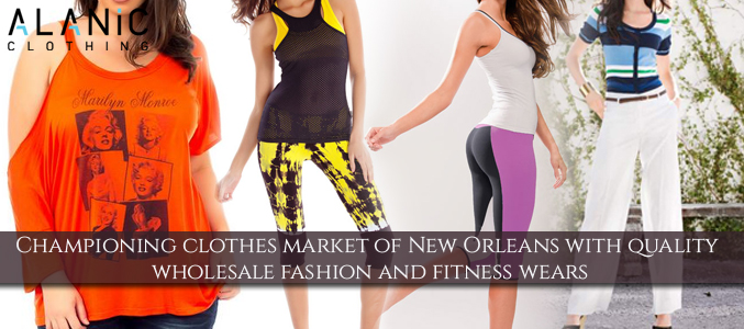 Championing Clothes Market of New Orleans with Quality Wholesale Fashion and Fitness Wears