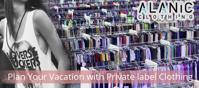 How to find private label clothing manufacturers for your vacation?