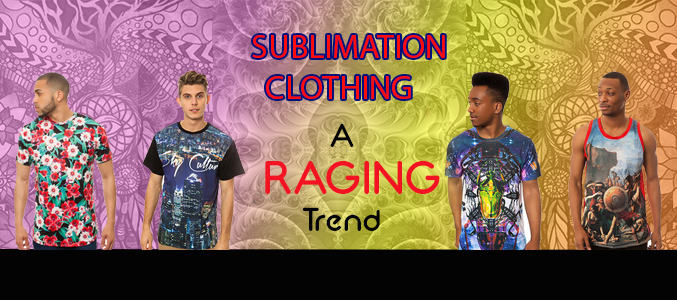 Sublimation Clothing Is A Raging Trend And For Good Reasons.. Read On