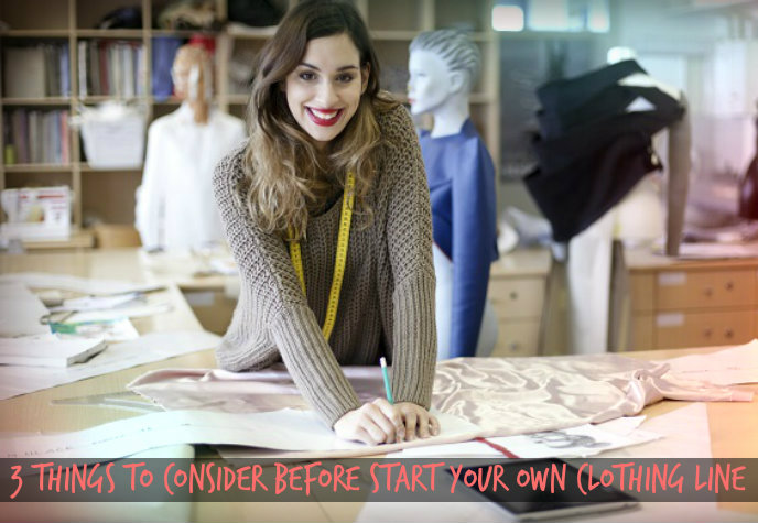 3 Things To Consider Before Start Your Own Clothing Line