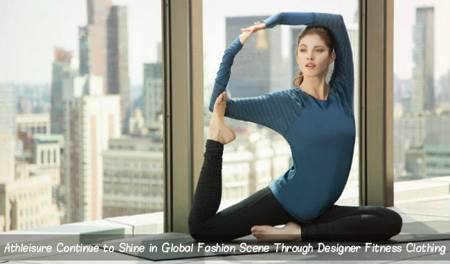 Athleisure Continue to Shine in Global Fashion Scene Through Designer Fitness Clothing