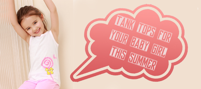 Types Of Wholesale Tank Tops Which Your Baby Girl Must Have This Summer