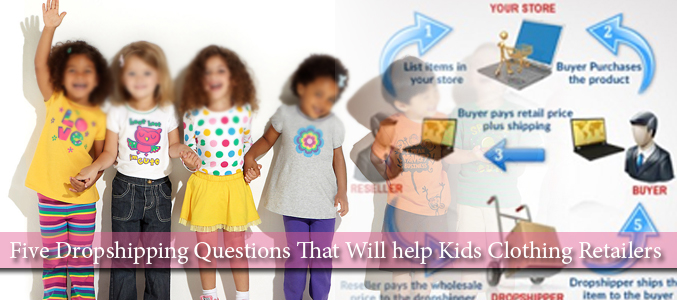 Five Dropshipping Questions That Will help Kids Clothing Retailers