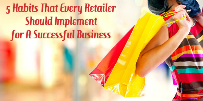 5 Habits That Every Retailer Should Implement for A Successful Business
