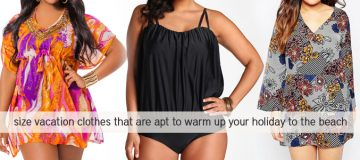 Plus Size Vacation Clothes that are apt to Warm up your Holiday to the Beach