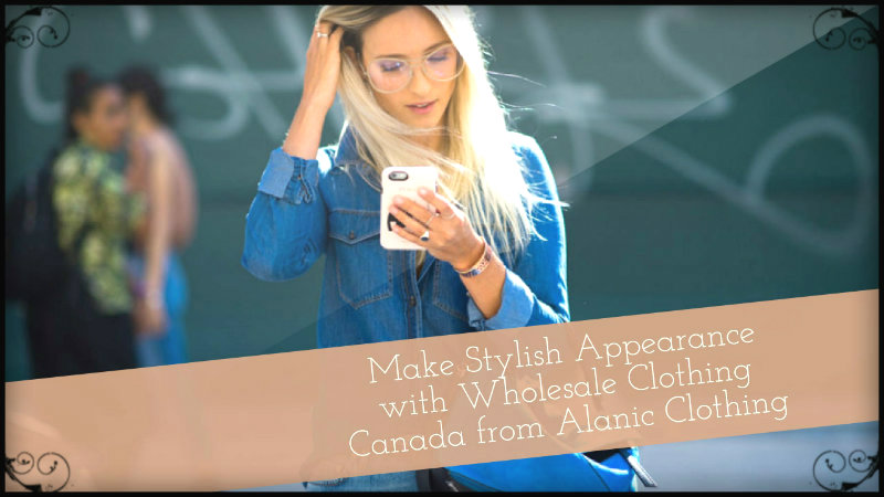 Make Stylish Appearance with Wholesale Clothing Canada from Alanic Clothing