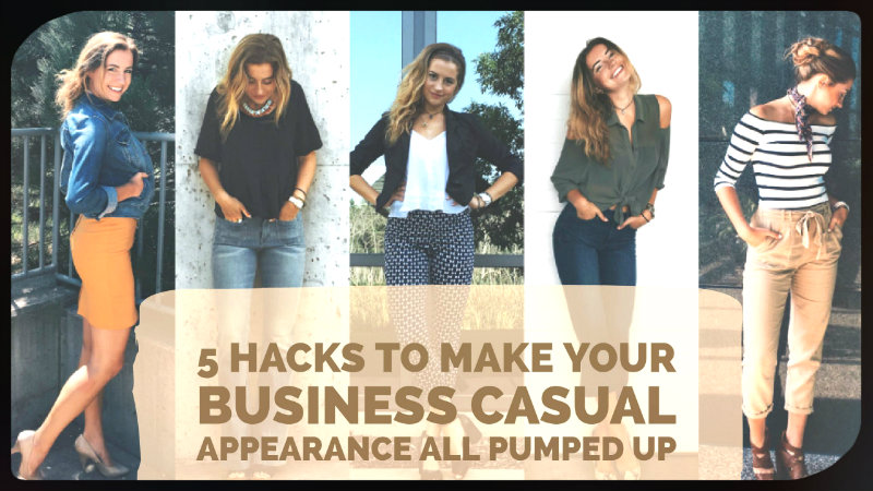 5 Hacks to Make Your Business Casual Appearance All Pumped up