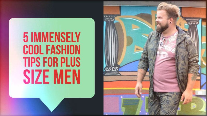 5 Immensely Cool Fashion Tips for Plus Size Men