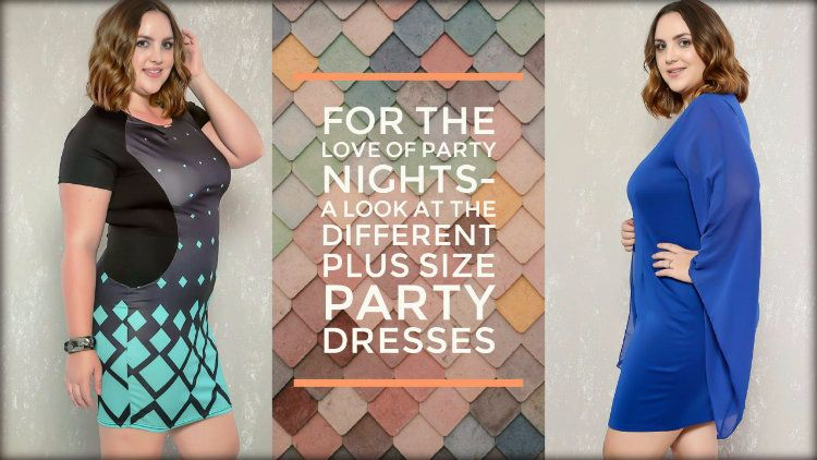 For The Love of Party Nights- A look at the Different Plus Size Party Dresses
