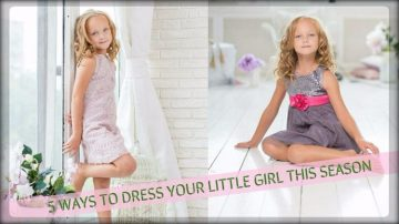 5 Ways to Dress Your Little Girl This Season