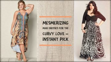 Mesmerizing Maxi Dresses For the Curvy Love – Instant Pick