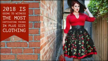 2018 is Going to Witness The Most Captivating Trends in Plus Size Clothing