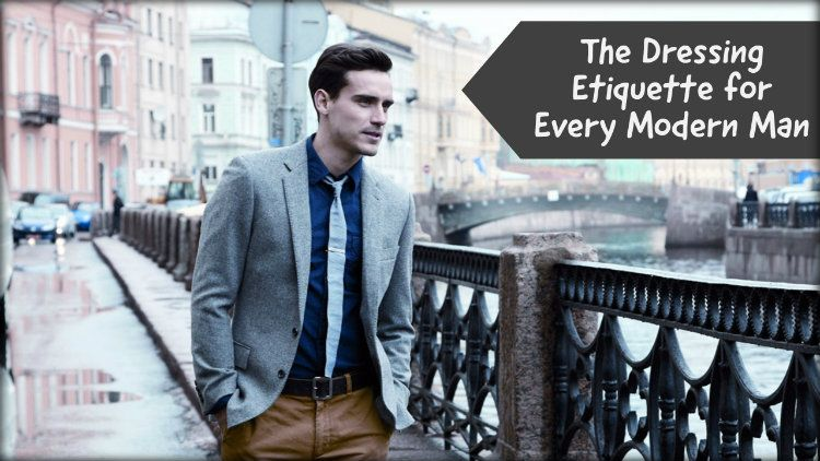 The Dressing Etiquette for Every Modern Man