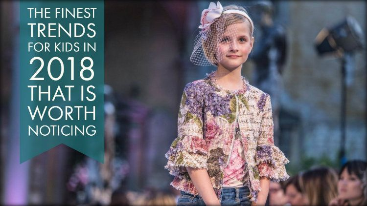The Finest Trends for Kids in 2018 That is Worth Noticing