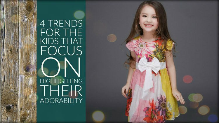 4 Trends for The Kids That Focus on Highlighting Their Adorability