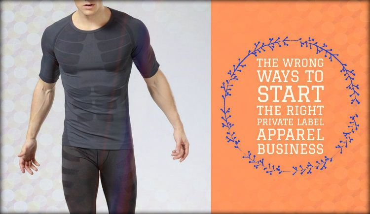 The Wrong Ways To Start The Right Private Label Apparel Business
