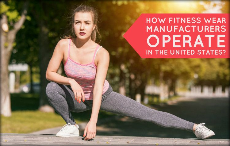 How Fitness Wear Manufacturers Operate in the United States?