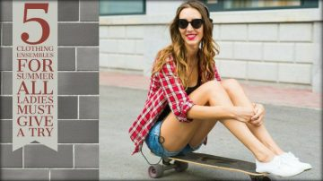 5 Clothing Ensembles for Summer All Ladies Must Give A Try