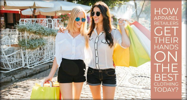 How Apparel Retailers Get Their Hands on The Best Clothing Today?