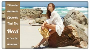 4 Essential Summer Apparels That You Need to Own This Summer!