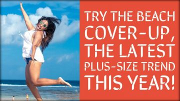 Try The Beach Cover-up, The Latest Plus-Size Trend This Year!