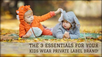 The 3 Essentials for your Kids Wear Private Label Brand!