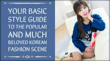 Your Basic Style Guide to The Popular And Much Beloved Korean Fashion Scene