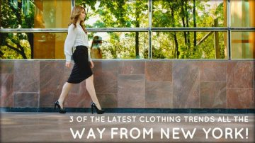 3 of The Latest Clothing Trends All The Way from New York!
