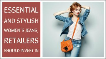 Essential and Stylish Women's Jeans, Retailers Should Invest in