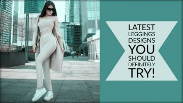 3 Latest Leggings Designs You Should Definitely Try!