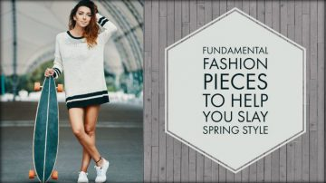 Fundamental Fashion Pieces to Help You Slay Spring Style