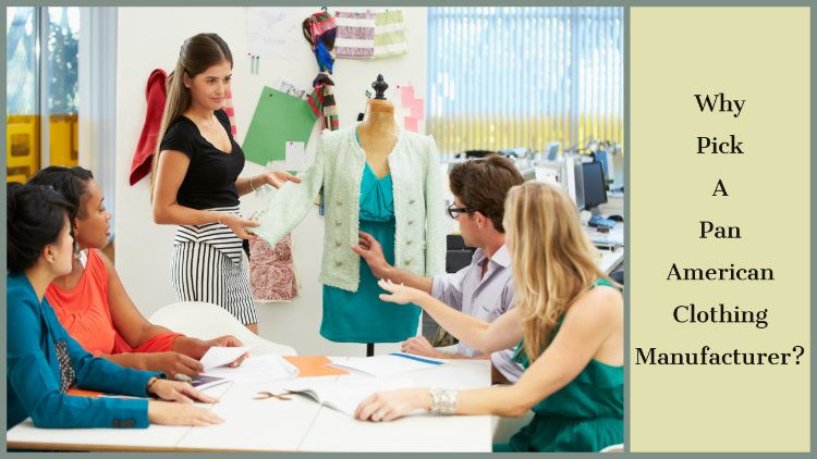 Why Pick A Pan American Clothing Manufacturer?