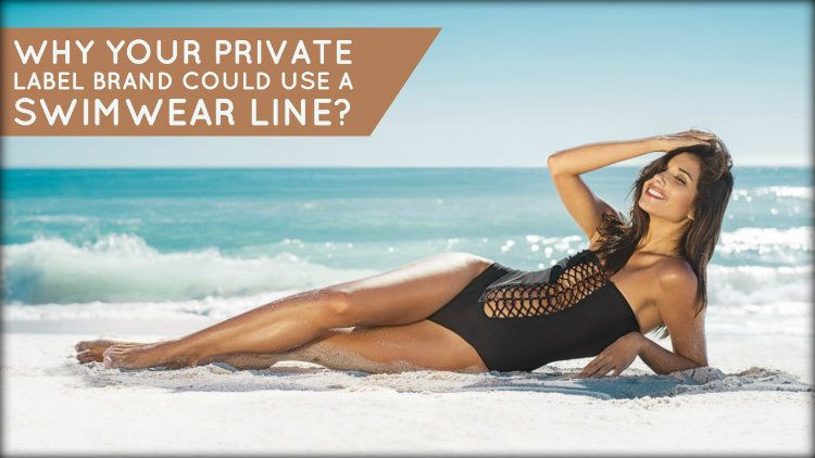 Why Your Private Label Brand Could Use A Swimwear Line?