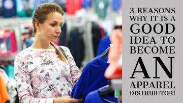 3 Reasons why it is a good idea to become an apparel distributor!