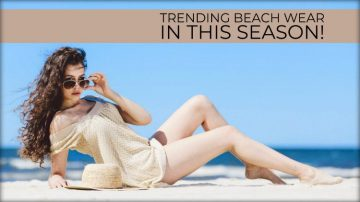 Your Retail Store Needs: What's Trending in Beach Wear This Season!