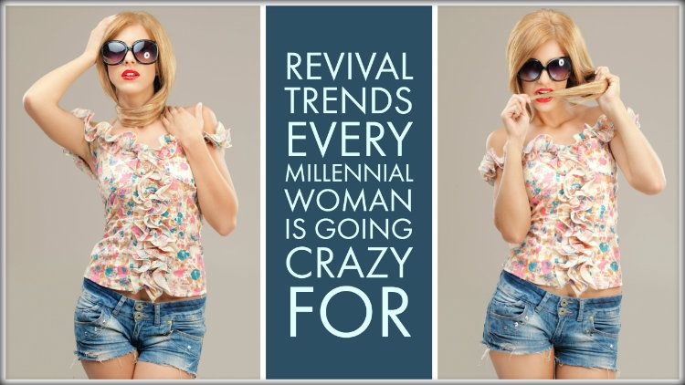 Revival Trends Every Millennial Woman is Going Crazy For