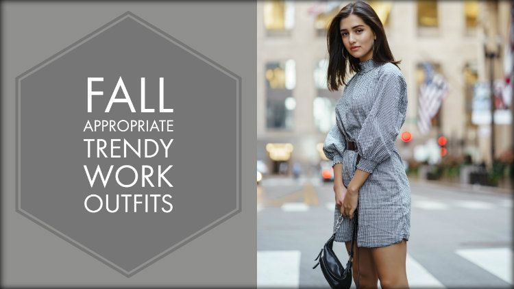 Fall Appropriate Work Outfits That are Trendy