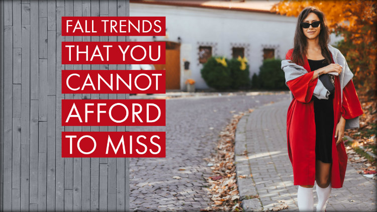 Fall Trends That You Cannot Afford to Miss