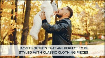 Jackets Outfits That Are Perfect to be Styled with Classic Clothing Pieces