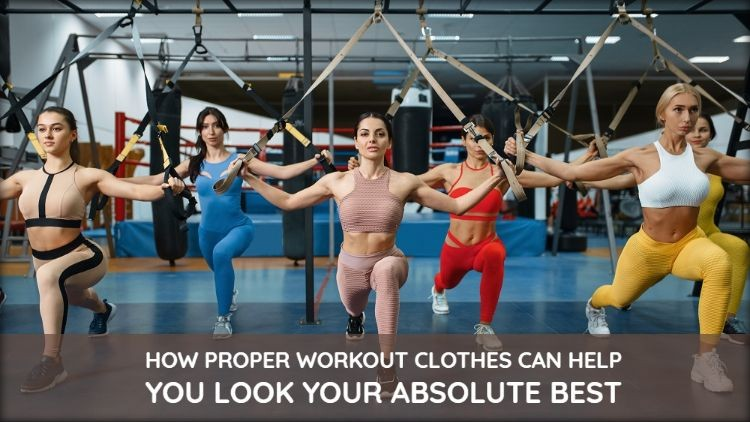 How Proper Workout Clothes Can Help You Look Your Absolute Best