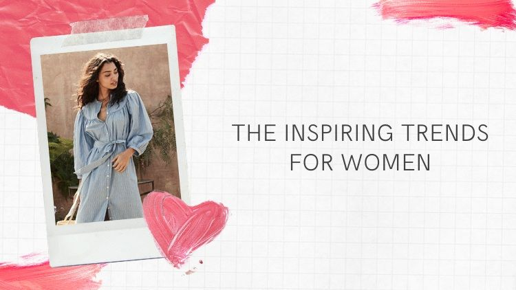 The Inspiring Trends of This Year Women Should Lookout for