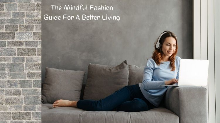 The Mindful Fashion Guide For A Better Living