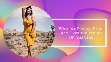 The Women's Revival Plus-Size Clothing Trends Of This Year