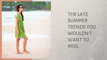 The Late Summer Trends You Wouldn't Want To Miss