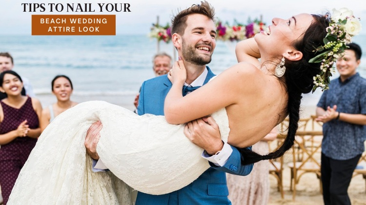 Tips To Nail Your Beach Wedding Attire Look!