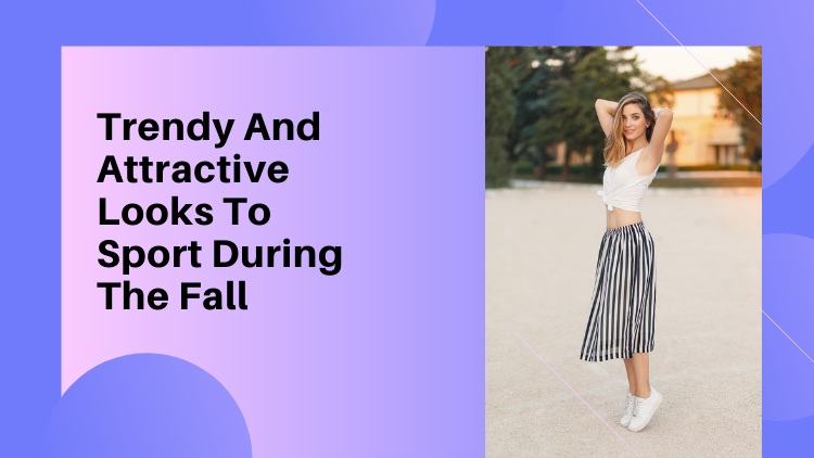 5 Trendy And Attractive Looks To Sport During The Fall