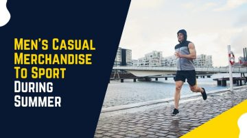 Men's Casual Merchandise To Sport During Summer