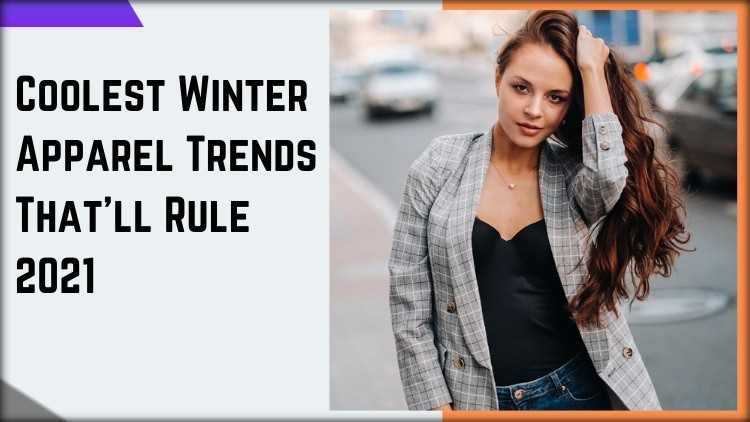 Coolest Winter Apparel Trends That'll Rule 2021