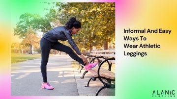 Informal And Easy Ways To Wear Athletic Leggings